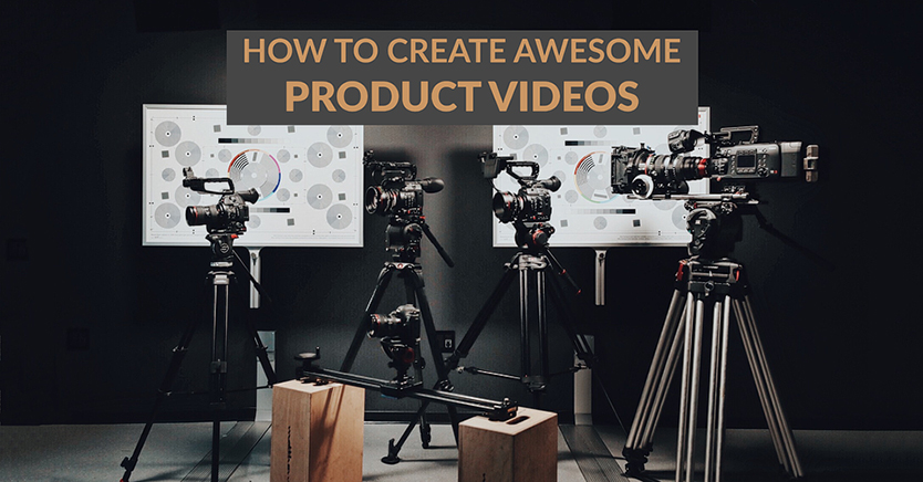 How To Create Awesome Product Videos