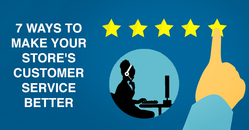 7 Ways To Make Your Store's Customer Service Better