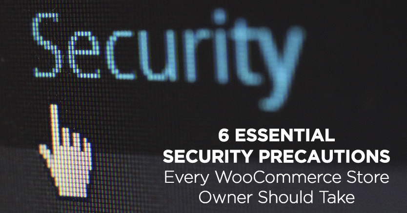 6 Essential Security Precautions Every WooCommerce Store Owner Should Take