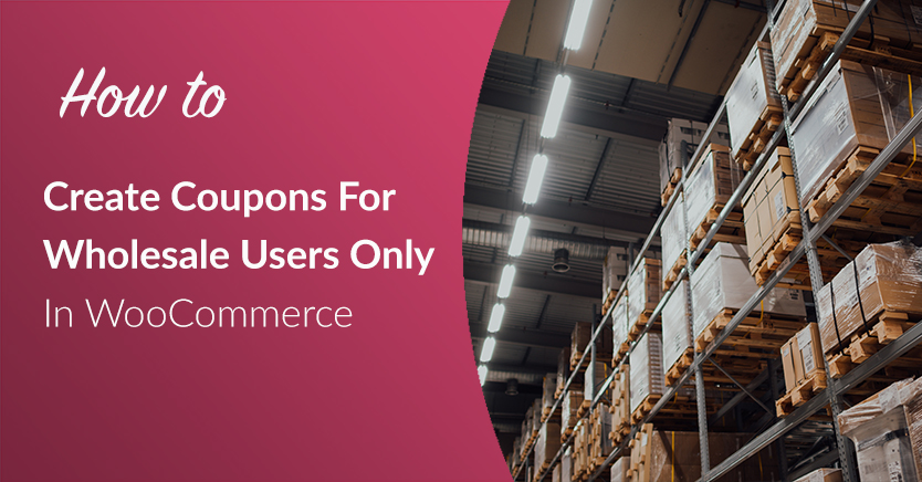How To Create Coupons For Wholesale Users Only In WooCommerce