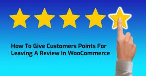 How To Give Customers Points For Leaving A Review In WooCommerce